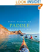 #10: Fifty Places to Paddle Before You Die: Kayaking and Rafting Experts Share the World's Greatest Destinations