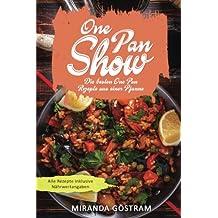 One Pan Show: Die besten One Pan Rezepte aus einer Pfanne (One Pan Kochbuch, One Pot Kochbuch, One Pot Rezepte, One Pan Gerichte, einfache Rezepte, Kochen für Anfänger, 1 Pfanne, schnelle Küche)