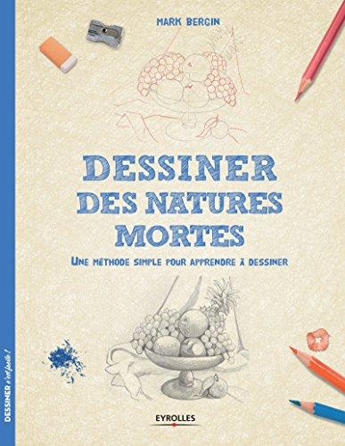 Dessiner des natures mortes: Une méthode simple pour apprendre à dessiner. par Mark Bergin