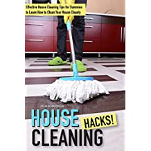 House Cleaning Hacks: Effective House Cleaning Tips for Dummies to Learn How to Clean Your House Cleanly (English Edition)