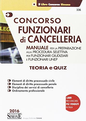 Concorso funzionari di cancelleria. Teoria e quiz. Manuale per la preparazione alla procedura selettiva per funzionari giudiziari e funzionari UNEP