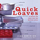 Quick Loaves: 150 Breads and Cakes, Meat and Meatless Loaves by Jean Anderson (2005-02-01)