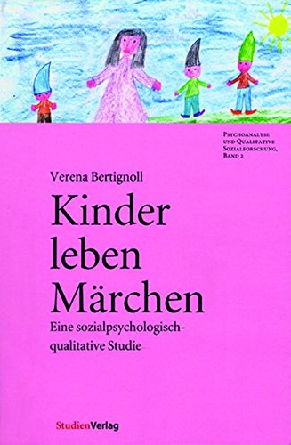 Kinder leben Märchen: Eine sozialpsychologisch-qualitative Studie (Psychoanalyse und Qualitative Sozialforschung)