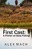 First Cast: A Primer on Bass Fishing (English Edition)