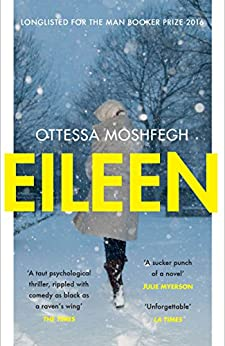 Eileen: Longlisted for the Man Booker Prize by [Moshfegh, Ottessa]