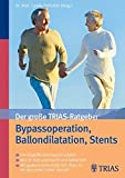 Der große TRIAS-Ratgeber Bypassoperation, Ballondilatation, Stents: Die Eingriffe anschaulich erklärt Wie Ihr Arzt untersucht und behandelt