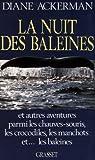 La nuit des baleines : Et autres aventures parmi les chauves-souris, les crocodiles, les manchots et les baleines par Ackerman
