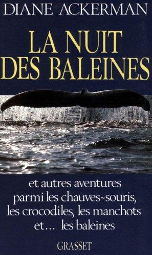 La nuit des baleines : Et autres aventures parmi les chauves-souris, les crocodiles, les manchots et les baleines