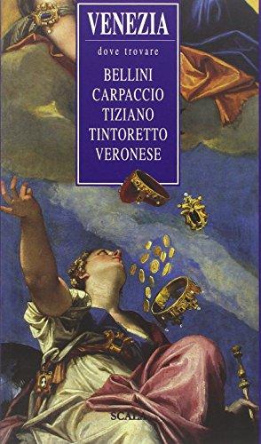 Venezia, dove trovare... Bellini, Carpaccio, Tiziano, Tintoretto, Veronese por Ruggero Rugolo