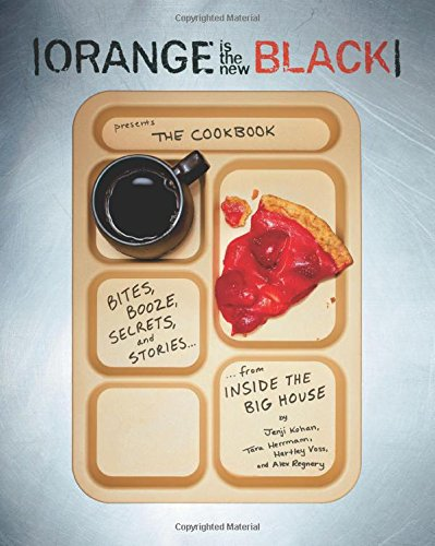 Orange is the New Black: Bites, Booze, Secrets, and Stories from Inside the Big House