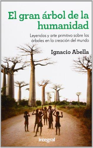El gran árbol de la humanidad (OTROS INTEGRAL) por IGNACIO ABELLA MINA
