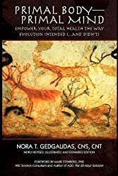 Primal Body-Primal Mind: Empower Your Total Health The Way Evolution Intended (...And Didn't) by Nora T. Gedgaudas (2009-02-17)