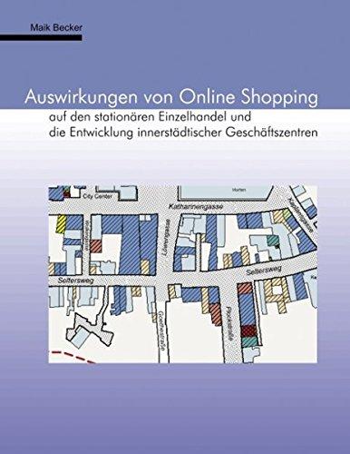 Auswirkungen von Online Shopping auf den stationären Einzelhandel und die Entwicklung innerstädtischer Geschäftszentren