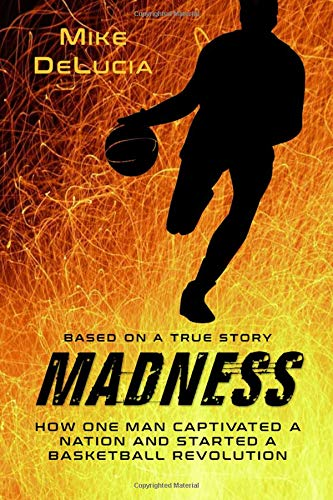 Madness: The Man Who Changed Basketball por Mike DeLucia