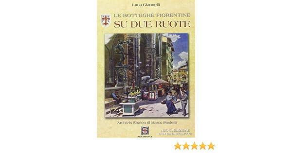 Le Botteghe Fiorentine Su Due Ruote.Amazon It Le Botteghe Fiorentine Su Due Ruote Luca