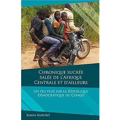 Chronique sucrée-salée de l'Afrique centrale et d'ailleurs: Un peu plus sur la République Démocratique du Congo