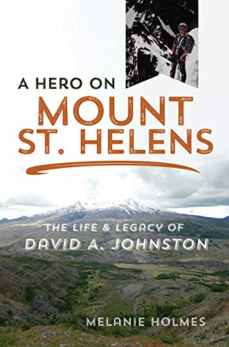 A Hero on Mount St. Helens: The Life and Legacy of David A. Johnston (English Edition)