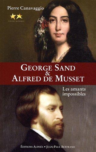 George Sand et Alfred de Musset : Les amants impossibles