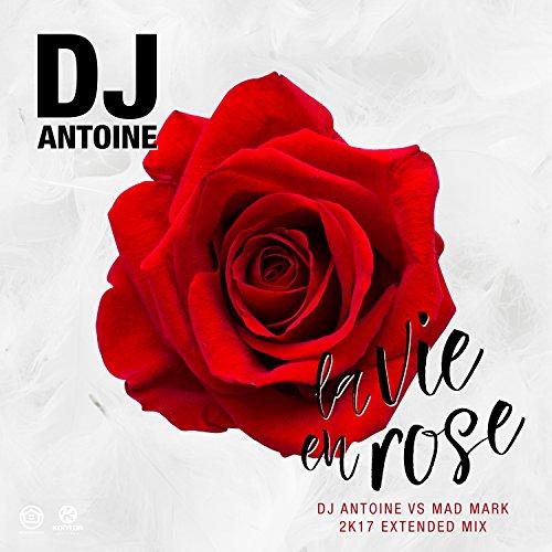 la-vie-en-rose-dj-antoine-vs-mad-mark-2k17-extended-mix