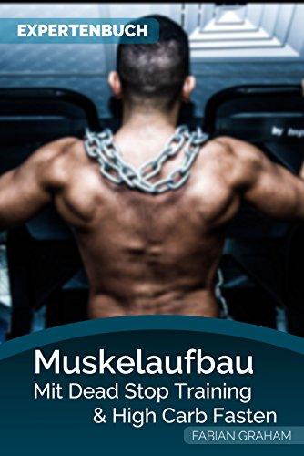 Muskelaufbau - Mit Dead Stop Training und High Carb Fasten mehr Muskeln aufbauen