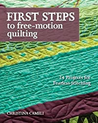 First Steps: To Free-Motion Quilting