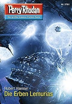 """Perry Rhodan 2761: Die Erben Lemurias (Heftroman): Perry Rhodan-Zyklus """"Das Atopische Tribunal"""" (Perry Rhodan-Die Gröβte Science- Fiction- Serie) von [Haensel, Hubert]"""