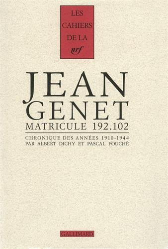 Jean Genet matricule 192.102: Chronique des annes 1910-1944