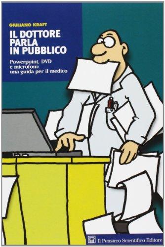 Il dottore parla in pubblico. Powerpoint, DVD e microfoni: una guida per il medico por Giuliano Kraft