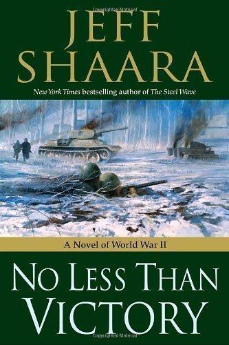 By Jeff Shaara: No Less Than Victory: A Novel of World War II
