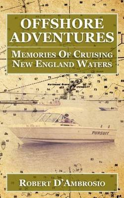 [(Offshore Adventures : Memories of Cruising New England Waters)] [By (author) Robert Dambrosio] published on (August, 2011)