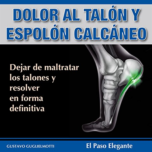 Dolor en los talones y Espolón calcáneo: Resover sin cirugía y sin medicinas por Gustavo Guglielmotti