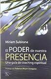 El poder de nuestra presencia : una guía de coaching espiritual
