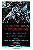 Spontaneous Combustion: The Eros Effect and Global Revolution (SUNY Series, Praxis: Theory in Action)