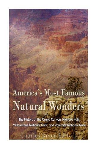 America's Most Famous Natural Wonders: The History of the Grand Canyon, Niagara Falls, Yellowstone National Park, and Yosemite National Park -