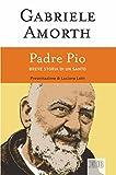 Padre Pio: Breve storia di un santo. Presentazione di Luciano Lotti. Nuova edizione (Padre Amorth)
