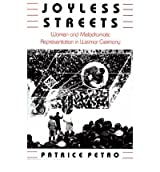 [(Joyless Streets: Women and Melodramatic Representation in Weimar Germany)] [Author: Patrice Petro] published on (March, 1989)