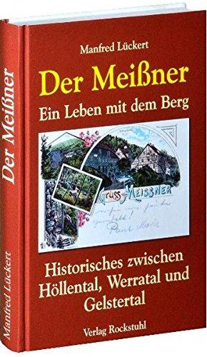 Der Meißner: Ein Leben mit dem Berg. Historisches zwischen Höllental, Werratal und Gelstertal