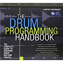 Paterson Justin Drum Programming Hadnbook Complete Guide Bam Bk/Aud: The Complete Guide to Creating Great Rhythm Tracks (Handbook Series)