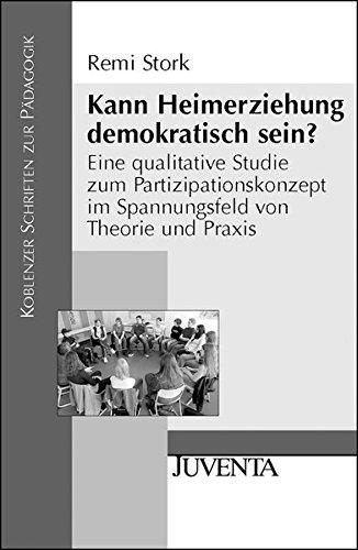 Kann Heimerziehung demokratisch sein?: Eine qualitative Studie zum Partizipationskonzept im Spannungsfeld von Theorie und Praxis (Koblenzer Schriften zur Pädagogik)