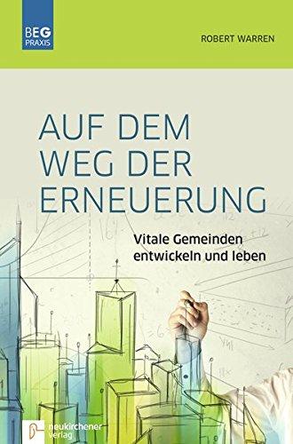 Auf dem Weg der Erneuerung: Vitale Gemeinden entwickeln und leben (Beiträge zu Evangelisation und Gemeindeentwicklung Praxis)