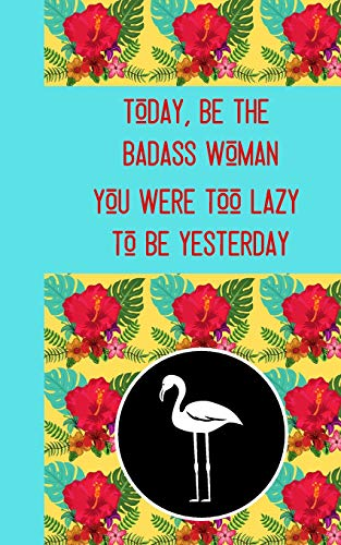 Woman You Were Too Lazy To Be yesterday: Motivation Quote With Tropical Flamingo Design - Lined NOTEBOOK, 114 pages, 5