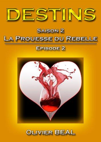 Couverture du livre DESTINS - Saison 2 : La Prouesse du Rebelle - Episode 2