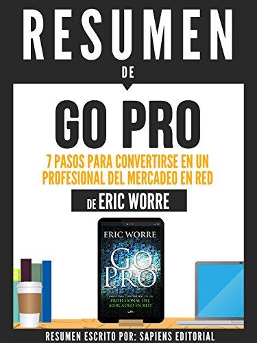 """Resumen De """"Go Pro: 7 Pasos Para Convertirse En Un Profesional Del Mercadeo En Red - De Eric Worre"""""""