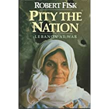 Pity the Nation: Lebanon at War by Robert Fisk (1990-02-01)