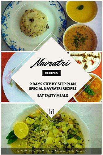Navratri Made Easy: Special Navratri - Breakfast Lunch Dinner & Bonus Dessert Recipes