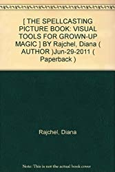 [ THE SPELLCASTING PICTURE BOOK: VISUAL TOOLS FOR GROWN-UP MAGIC ] BY Rajchel, Diana ( AUTHOR )Jun-29-2011 ( Paperback )