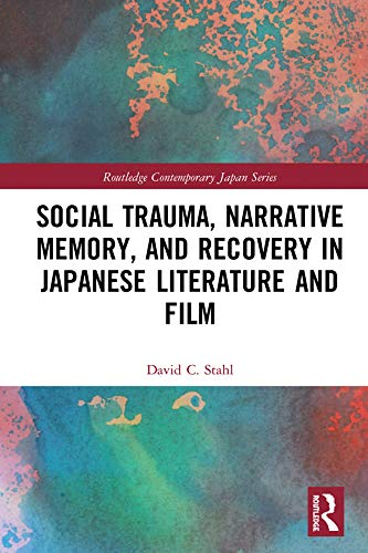 Social Trauma, Narrative Memory, and Recovery in Japanese Literature and Film (Routledge Contemporary Japan Series) (English Edition)