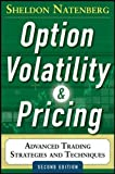 Option Volatility and Pricing: Advanced Trading Strategies and Techniques, 2nd Edition - Sheldon Natenberg