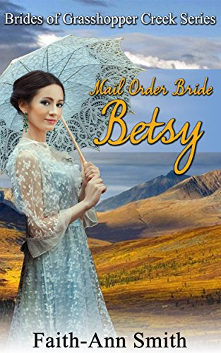 mail-order-bride-betsy-brides-of-grasshopper-creek-series-book-6-english-edition