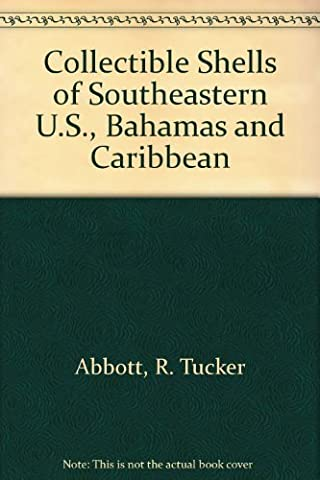 Collectible Shells of Southeastern U.S., Bahamas and Caribbean by R. Tucker Abbott (1984-07-30)